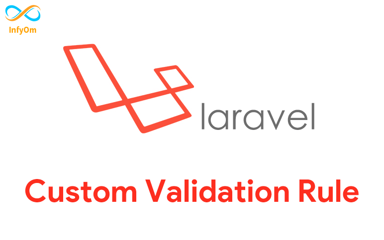 How to create custom validation rules in Laravel ?