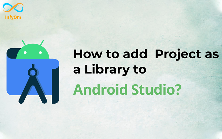 How to add project as a library to Android Studio