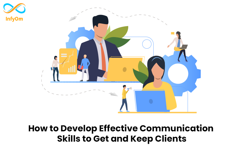 How to Develop Effective Communication Skills to Get and Keep Clients
